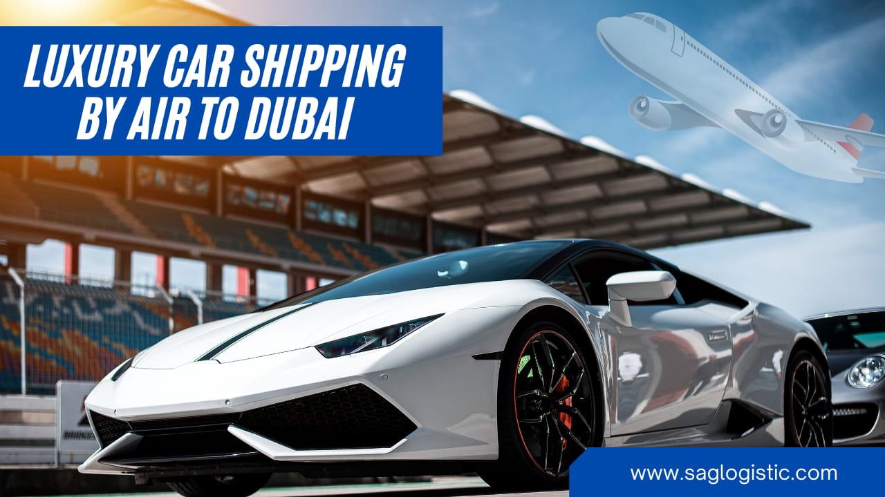 Luxury car shipping by air to Dubai